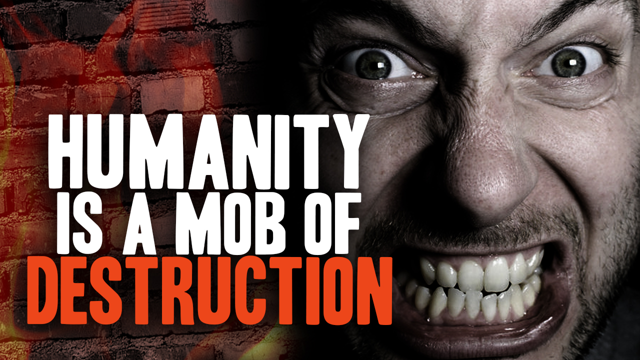 Image: How the Human Mob Will Destroy Itself (Video)
