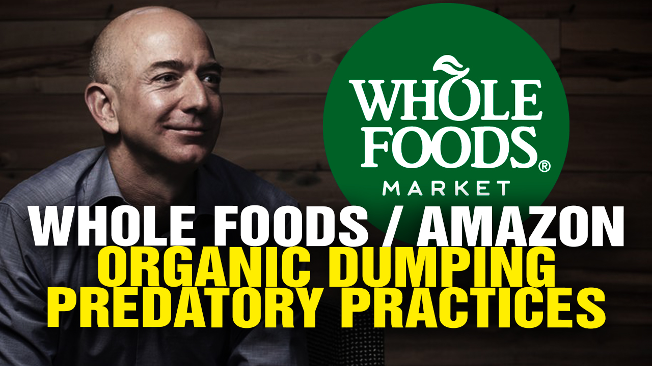 "Image: Whole Foods / Amazon Engaged In ""ORGANIC DUMPING"" Predatory Practices (Video)"