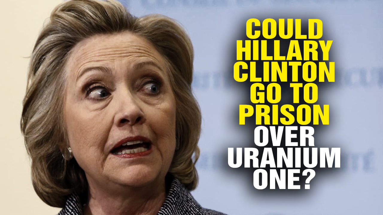 Image: Could Hillary Clinton Go to PRISON over Uranium One? (Video)
