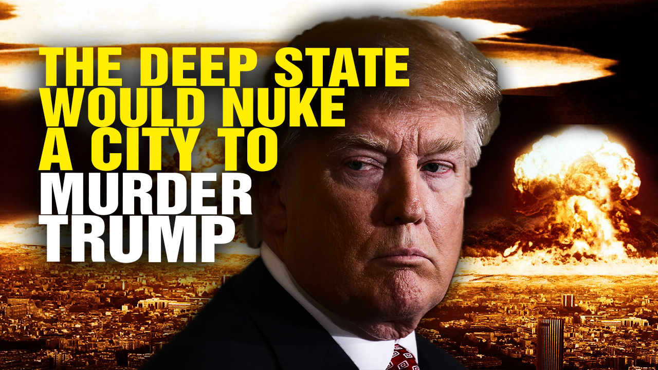 the deep state would nuke a u s  city to murder trump  video