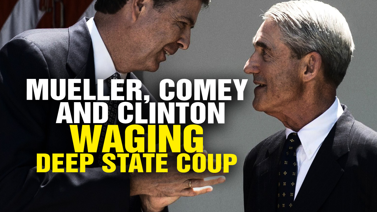 Image: Mueller, Comey and Clinton waging DEEP STATE COUP against Trump (Video)