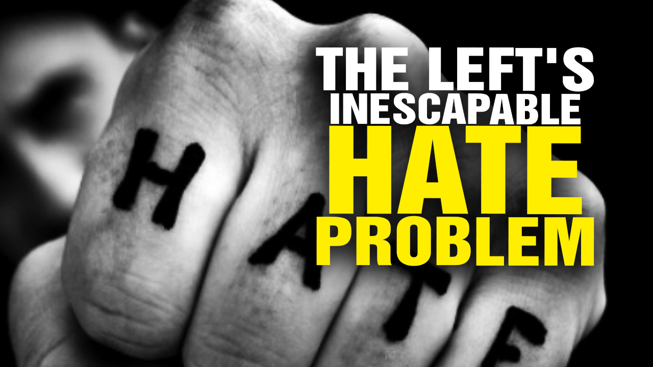 Image: The Left's Inescapable HATE Problem (Podcast)